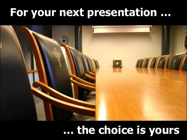 For your next presentation …  … the choice is yours