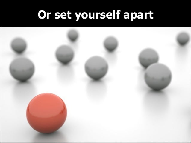 Or set yourself apart