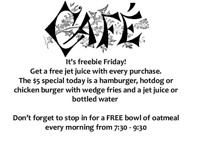 It's freebie Friday! Get a free jet juice with every purchase. The $5 special today is a hamburger, hotdog or chicken burg...