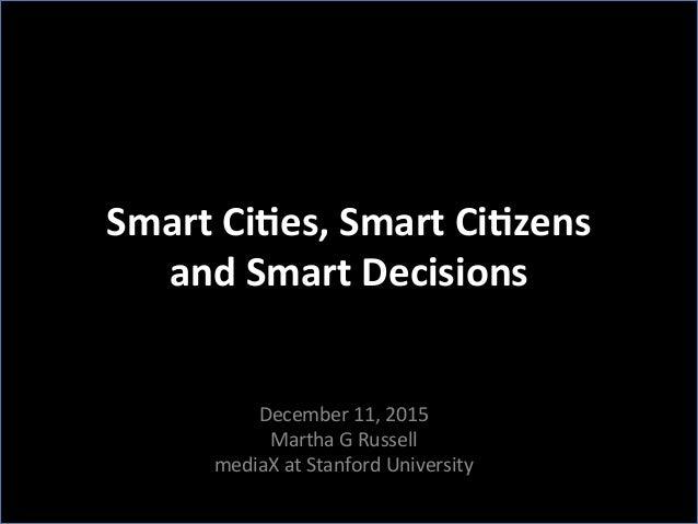 Smart  Ci)es,  Smart  Ci)zens     and  Smart  Decisions      December  11,  2015   Martha  G  ...