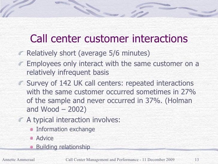 Call center customer interactions <ul><li>Relatively short (average 5/6 minutes) </li></ul><ul><li>Employees only interact...