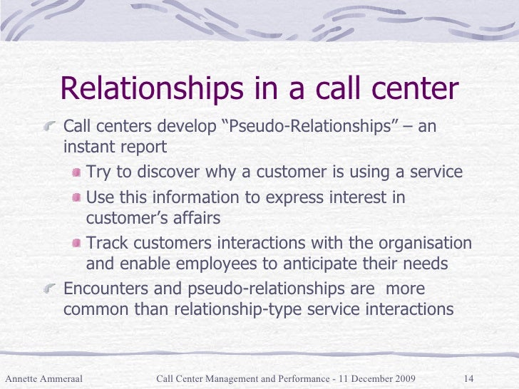 """Relationships in a call center <ul><li>Call centers develop """"Pseudo-Relationships"""" – an instant report </li></ul><ul><ul><..."""
