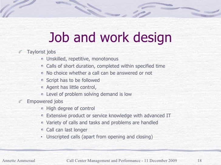 Job and work design <ul><li>Taylorist jobs </li></ul><ul><ul><ul><li>Unskilled, repetitive, monotonous </li></ul></ul></ul...