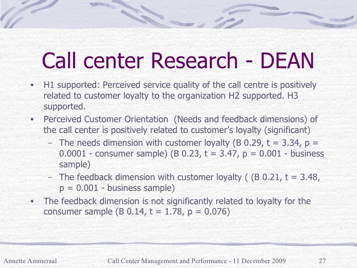 Call center Research - DEAN <ul><li>H1 supported: Perceived service quality of the call centre is positively related to cu...