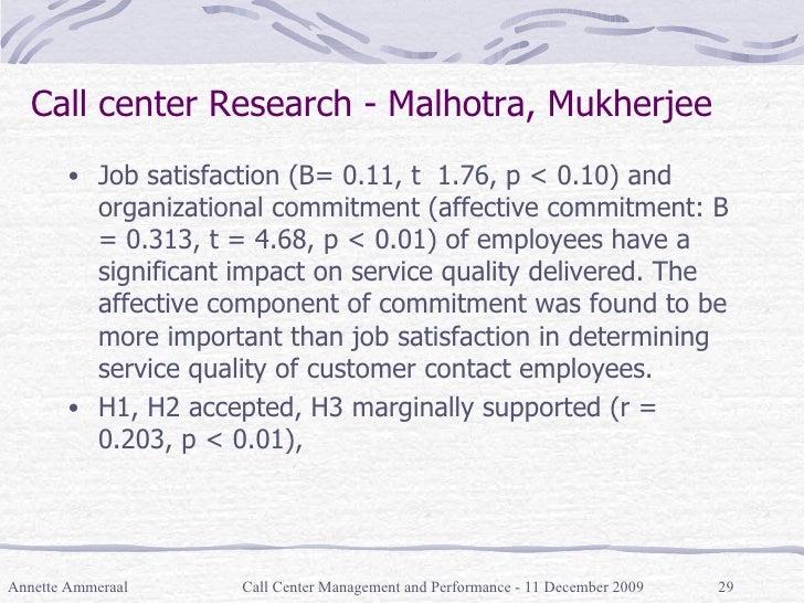 Call center Research - Malhotra, Mukherjee <ul><li>Job satisfaction (B= 0.11, t  1.76, p < 0.10) and organizational commit...