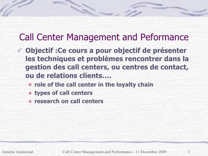 Call Center Management and Peformance <ul><li>Objectif :Ce cours a pour objectif de présenter les techniques et problèmes ...