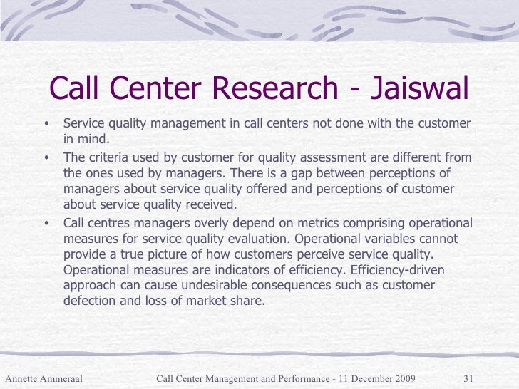 Call Center Research - Jaiswal <ul><li>Service quality management in call centers not done with the customer in mind. </li...