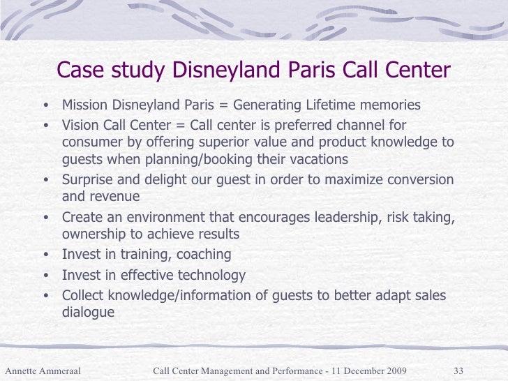 Case study Disneyland Paris Call Center <ul><li>Mission Disneyland Paris = Generating Lifetime memories </li></ul><ul><li>...
