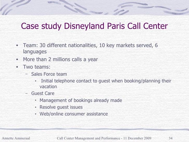 Case study Disneyland Paris Call Center <ul><li>Team: 30 different nationalities, 10 key markets served, 6 languages </li>...