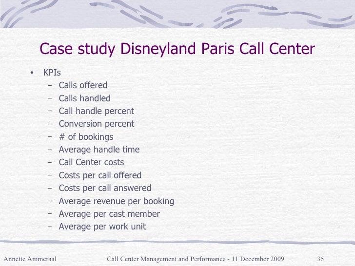 Case study Disneyland Paris Call Center <ul><li>KPIs </li></ul><ul><ul><li>Calls offered </li></ul></ul><ul><ul><li>Calls ...