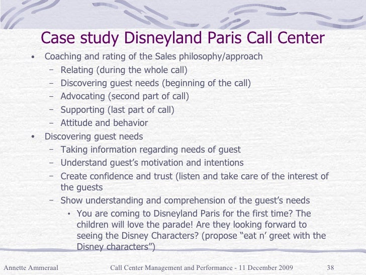 Case study Disneyland Paris Call Center <ul><li>Coaching and rating of the Sales philosophy/approach </li></ul><ul><ul><li...