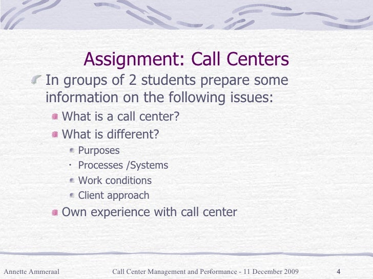 Annette Ammeraal Call Center Management and Performance - 11 December 2009 - Assignment: Call Centers <ul><li>In groups of...