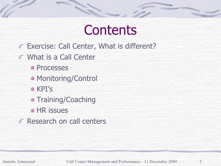 Contents <ul><li>Exercise: Call Center, What is different? </li></ul><ul><li>What is a Call Center </li></ul><ul><ul><li>P...