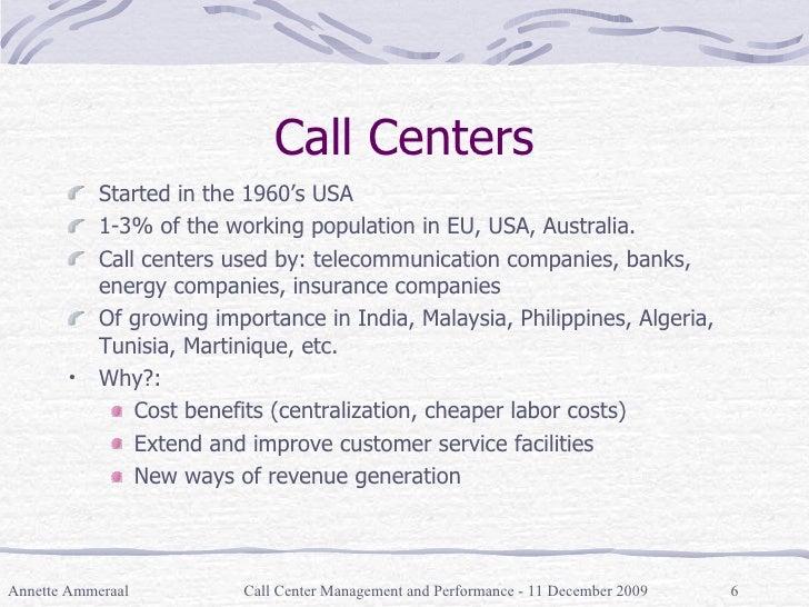 Call Centers <ul><li>Started in the 1960's USA </li></ul><ul><li>1-3% of the working population in EU, USA, Australia. </l...