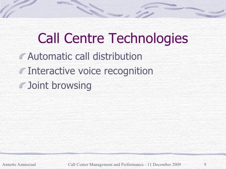Call Centre Technologies <ul><li>Automatic call distribution </li></ul><ul><li>Interactive voice recognition </li></ul><ul...