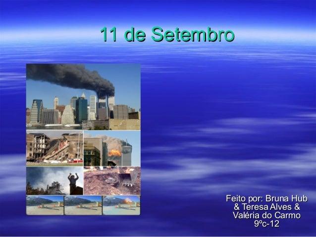 11 de Setembro11 de Setembro Feito por: Bruna HubFeito por: Bruna Hub & Teresa Alves && Teresa Alves & Valéria do CarmoVal...