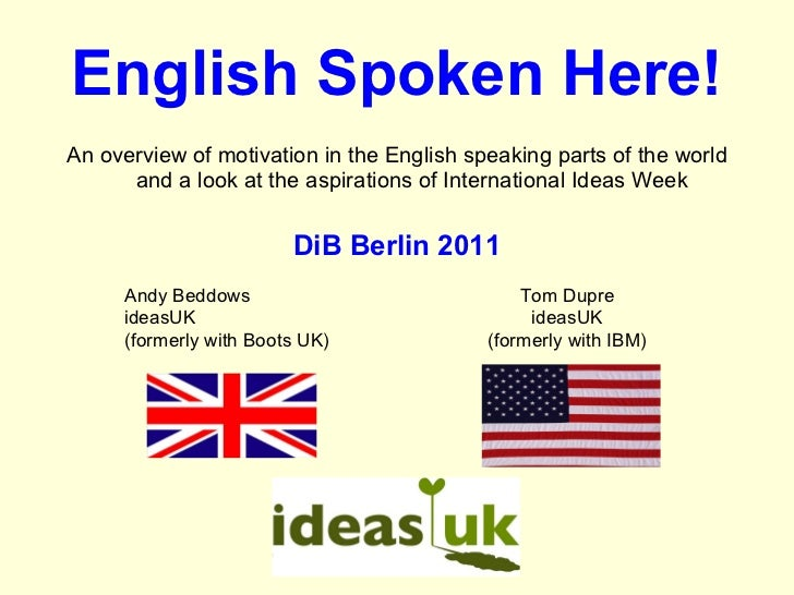 English Spoken Here! <ul><li>An overview of motivation in the English speaking parts of the world and a look at the aspira...