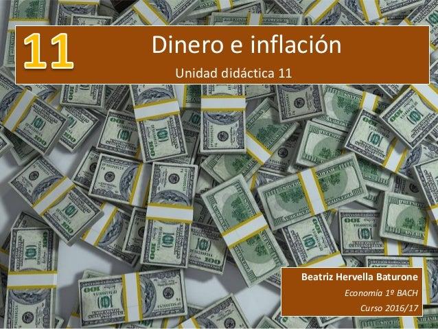 Dinero e inflación Unidad didáctica 11 Beatriz Hervella Baturone Economía 1º BACH Curso 2016/17
