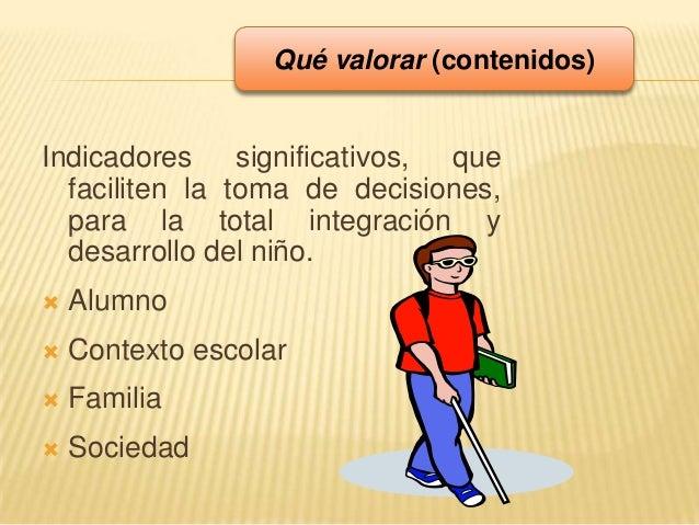 Indicadores significativos, quefaciliten la toma de decisiones,para la total integración ydesarrollo del niño. Alumno Co...