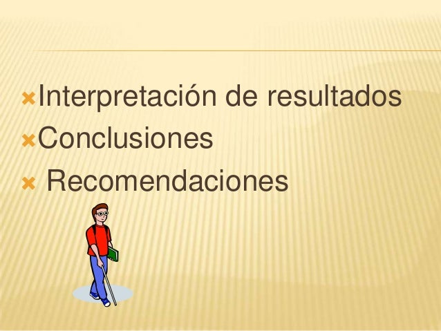 Interpretación de resultadosConclusiones Recomendaciones