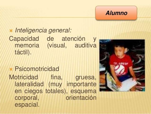  Inteligencia general:Capacidad de atención ymemoria (visual, auditivatáctil). PsicomotricidadMotricidad fina, gruesa,la...