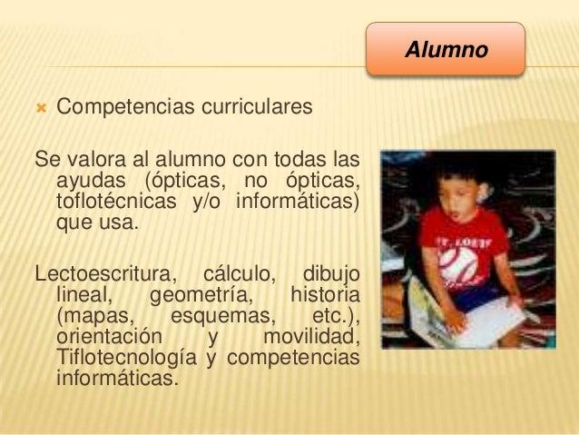  Competencias curricularesSe valora al alumno con todas lasayudas (ópticas, no ópticas,toflotécnicas y/o informáticas)que...