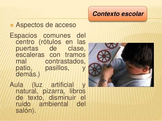  Aspectos de accesoEspacios comunes delcentro (rótulos en laspuertas de clase,escaleras con tramosmal contrastados,patio,...