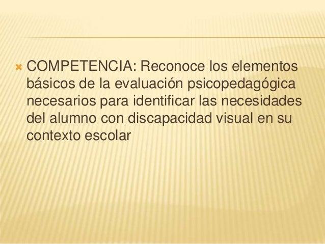  COMPETENCIA: Reconoce los elementosbásicos de la evaluación psicopedagógicanecesarios para identificar las necesidadesde...