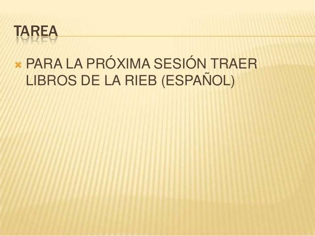 TAREA PARA LA PRÓXIMA SESIÓN TRAERLIBROS DE LA RIEB (ESPAÑOL)