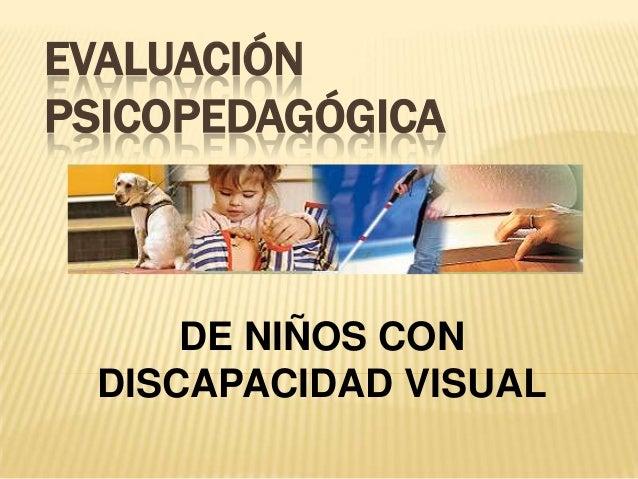 EVALUACIÓNPSICOPEDAGÓGICADE NIÑOS CONDISCAPACIDAD VISUAL