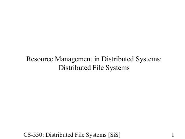 Resource Management in Distributed Systems:  Distributed File Systems  CS-550: Distributed File Systems [SiS] 1
