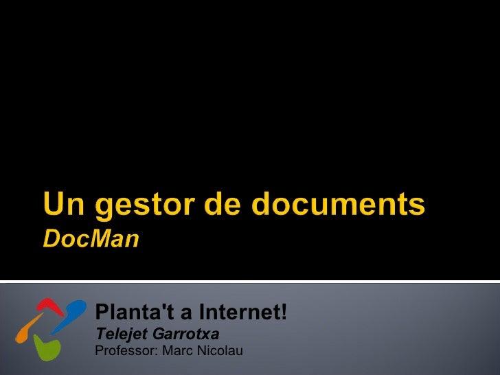 Plantat a Internet!Telejet GarrotxaProfessor: Marc Nicolau