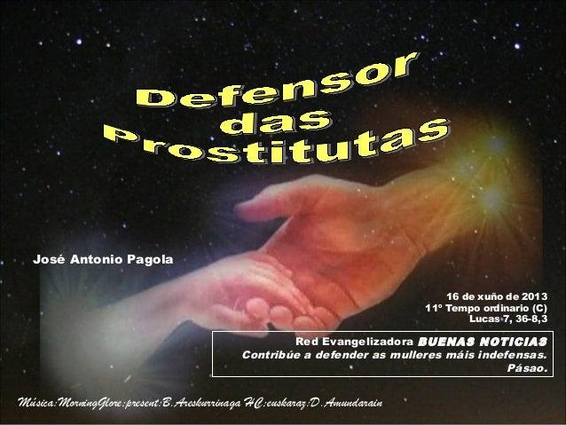 José Antonio PagolaRed Evangelizadora BUENAS NOTICIASContribúe a defender as mulleres máis indefensas.Pásao.16 de xuño de ...