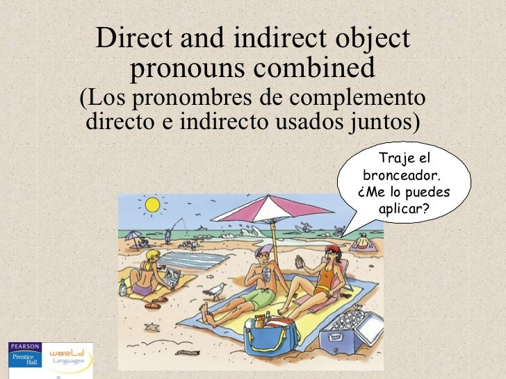 Direct and indirect object   pronouns combined(Los pronombres de complemento directo e indirecto usados juntos)           ...
