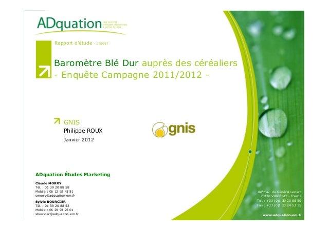 1Janvier 2012 Baromètre blé dur auprès des céréaliers – Enquête Campagne 2011-2012 - Rapport d'étude - 11E087 Baromètre Bl...