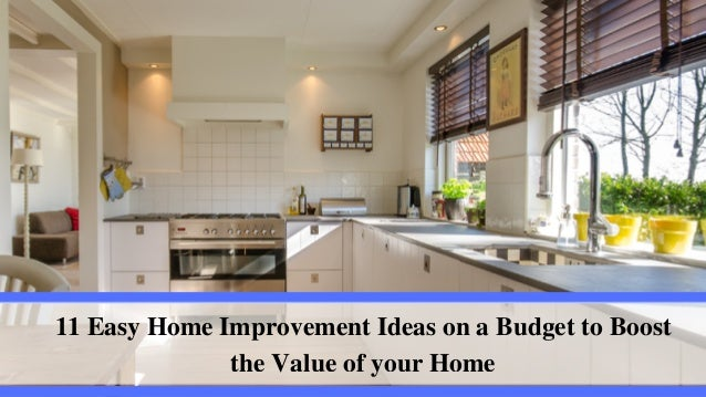 Easy Home Improvement Ideas On A Budget To Boost The Value Of Your