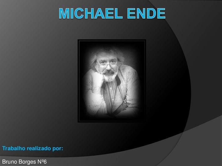 Michael Ende<br />Trabalho realizado por:<br />Bruno Borges Nº6<br />