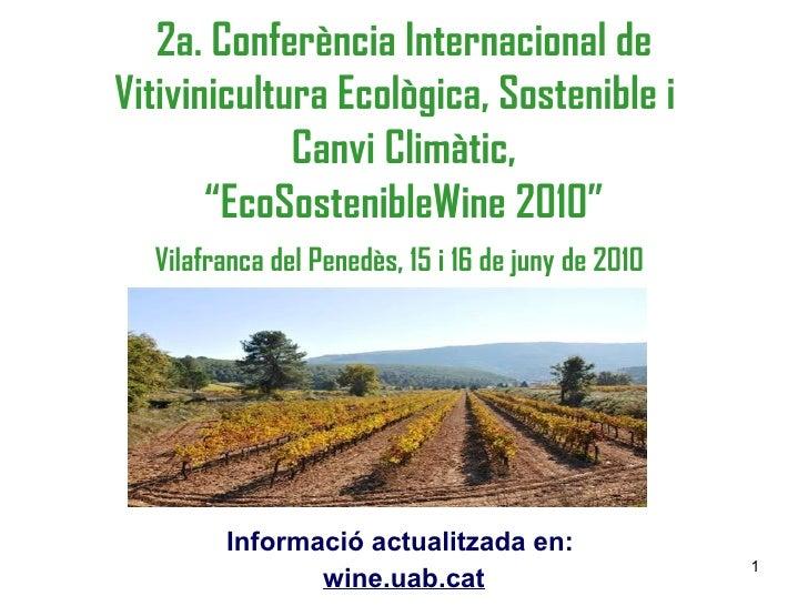 """2a. Conferència Internacional de Vitivinicultura Ecològica, Sostenible i  Canvi Climàtic, """"EcoSostenibleWine 2010"""" Vilafra..."""