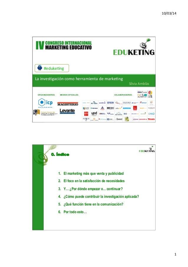 10/03/14   1   1   #eduke,ng   La  inves,gación  como  herramienta  de  marke,ng   Sílvia  Amblàs  ...
