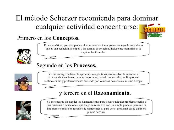 El método Scherzer recomienda para dominar cualquier actividad concentrarse: Primero en los  Conceptos. Segundo en los  Pr...