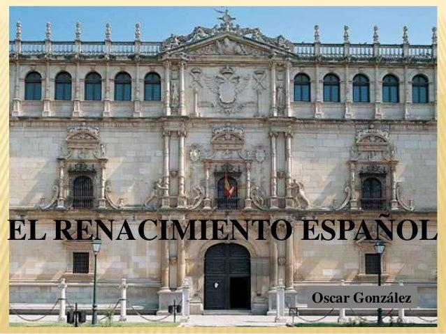 EL RENACIMIENTO ESPAÑOL                Oscar González