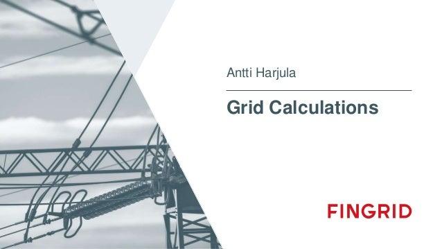 Grid Calculations Antti Harjula
