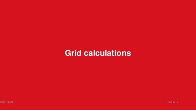 Grid calculations 13.9.2016Antti Harjula14