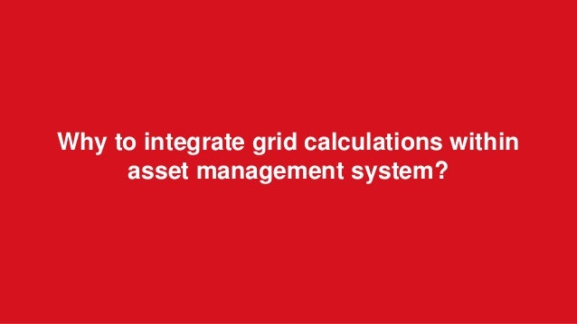 Why to integrate grid calculations within asset management system?