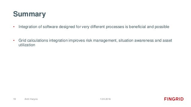 Summary • Integration of software designed for very different processes is beneficial and possible • Grid calculations int...