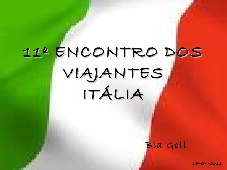 11º ENCONTRO DOS VIAJANTES ITÁLIA Bia Goll  17-04-2011