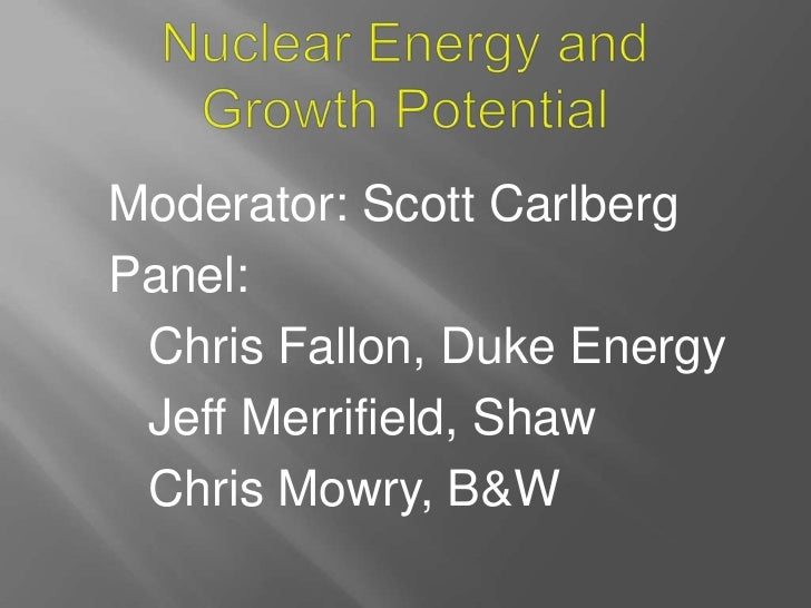 Moderator: Scott CarlbergPanel: Chris Fallon, Duke Energy Jeff Merrifield, Shaw Chris Mowry, B&W