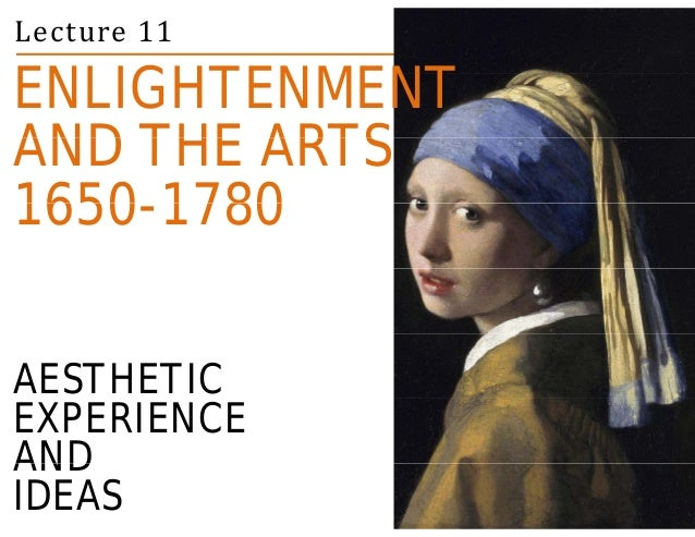 Lecture 11  ENLIGHTENMENT  AND THE ARTS  1650-1780  AESTHETIC  EXPERIENCE  AND  IDEAS