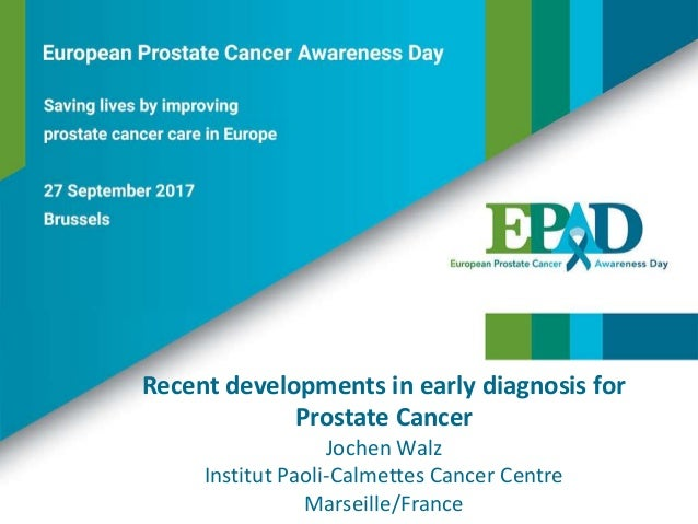 Recent developments in early diagnosis for Prostate Cancer Jochen Walz Institut Paoli-Calmettes Cancer Centre Marseille/Fr...