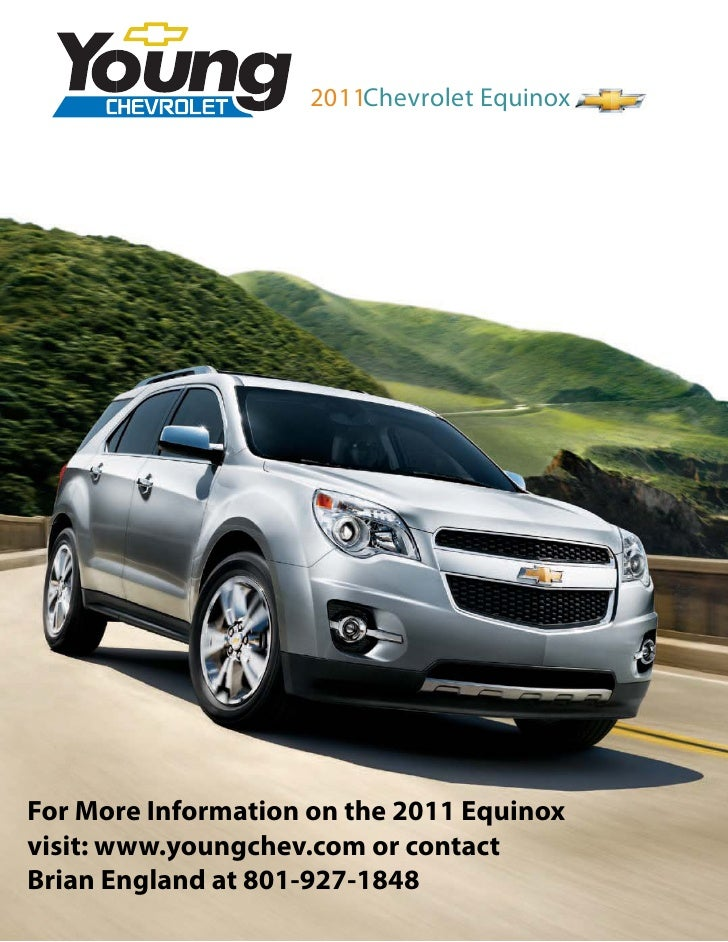 2011Chevrolet EquinoxFor More Information on the 2011 Equinoxvisit: www.youngchev.com or contactBrian England at 801-927-1...